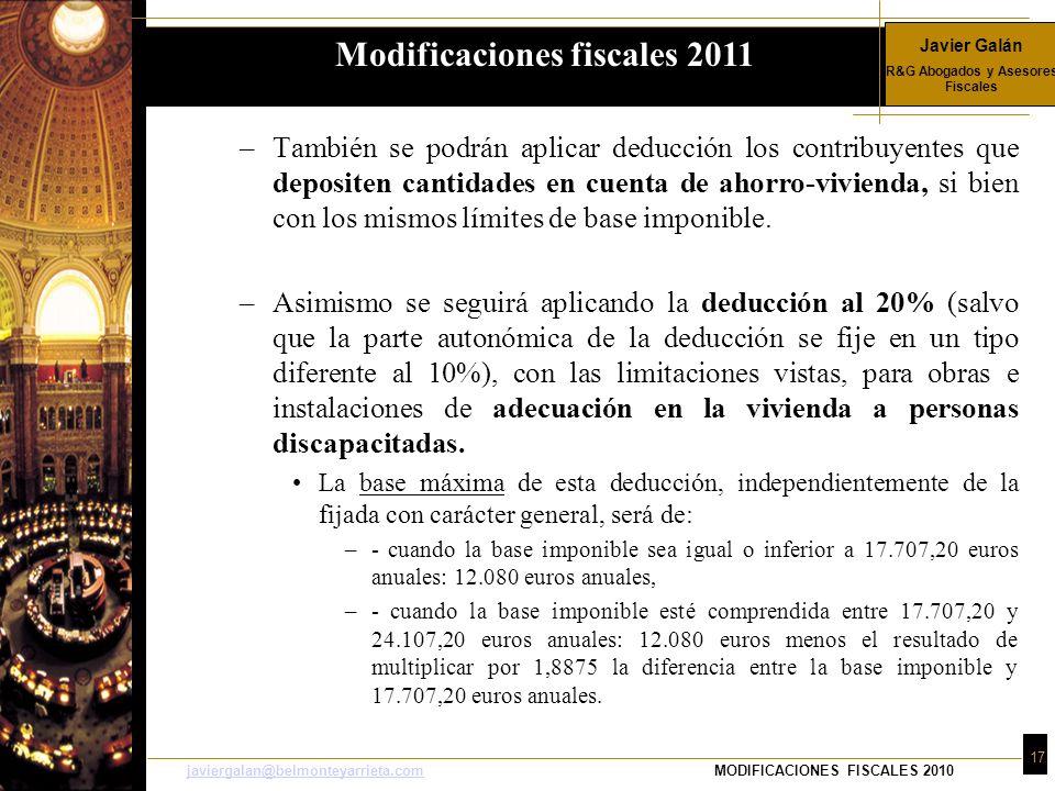 Javier Galán R&G Abogados y Asesores Fiscales 17 javiergalan@belmonteyarrieta.comjaviergalan@belmonteyarrieta.comMODIFICACIONES FISCALES 2010 –También