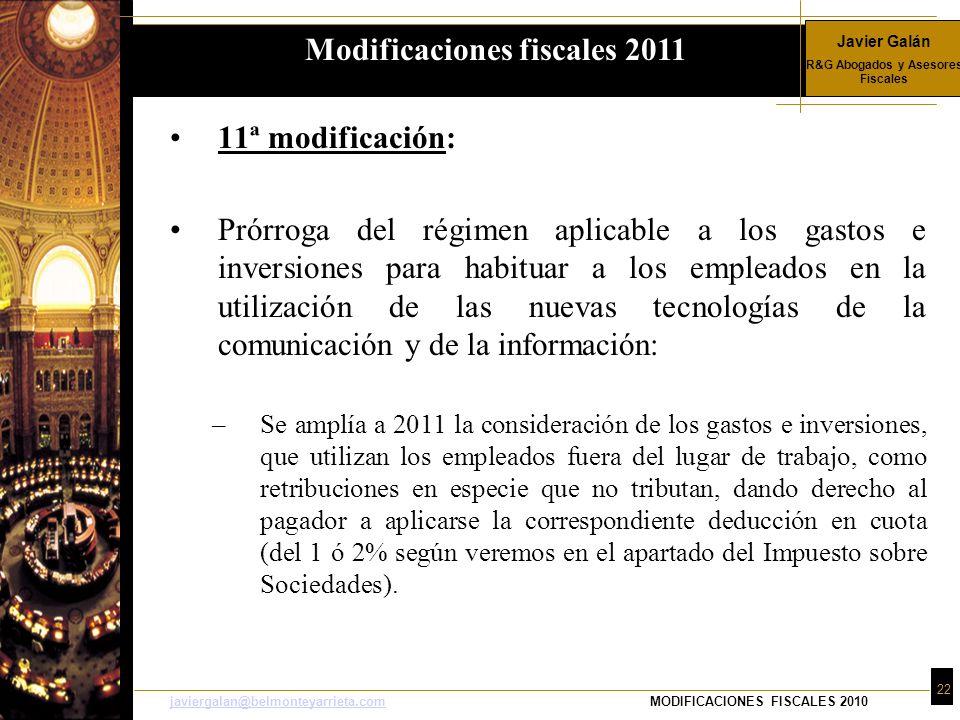 Javier Galán R&G Abogados y Asesores Fiscales 22 javiergalan@belmonteyarrieta.comjaviergalan@belmonteyarrieta.comMODIFICACIONES FISCALES 2010 11ª modi