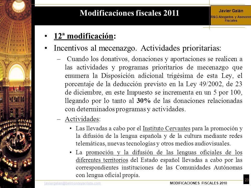 Javier Galán R&G Abogados y Asesores Fiscales 23 javiergalan@belmonteyarrieta.comjaviergalan@belmonteyarrieta.comMODIFICACIONES FISCALES 2010 12ª modificación: Incentivos al mecenazgo.