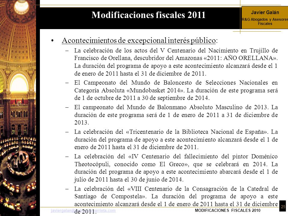 Javier Galán R&G Abogados y Asesores Fiscales 25 javiergalan@belmonteyarrieta.comjaviergalan@belmonteyarrieta.comMODIFICACIONES FISCALES 2010 Aconteci