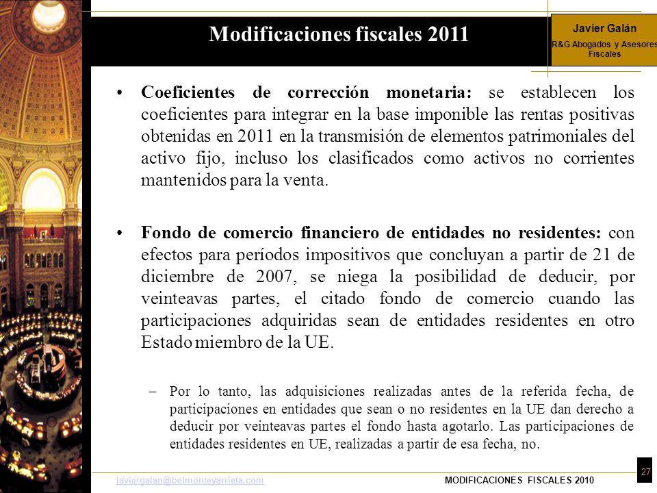 Javier Galán R&G Abogados y Asesores Fiscales 27 javiergalan@belmonteyarrieta.comjaviergalan@belmonteyarrieta.comMODIFICACIONES FISCALES 2010 Coeficie