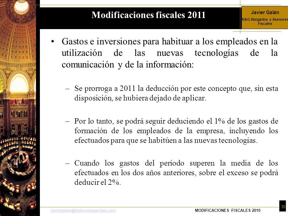 Javier Galán R&G Abogados y Asesores Fiscales 30 javiergalan@belmonteyarrieta.comjaviergalan@belmonteyarrieta.comMODIFICACIONES FISCALES 2010 Gastos e