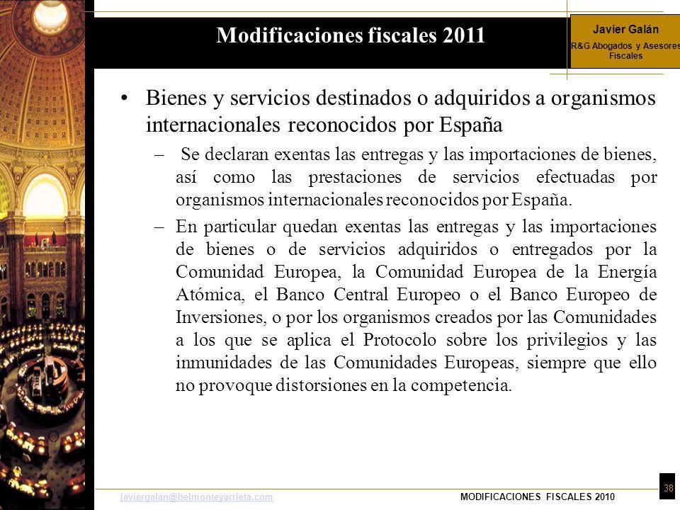 Javier Galán R&G Abogados y Asesores Fiscales 38 javiergalan@belmonteyarrieta.comjaviergalan@belmonteyarrieta.comMODIFICACIONES FISCALES 2010 Bienes y