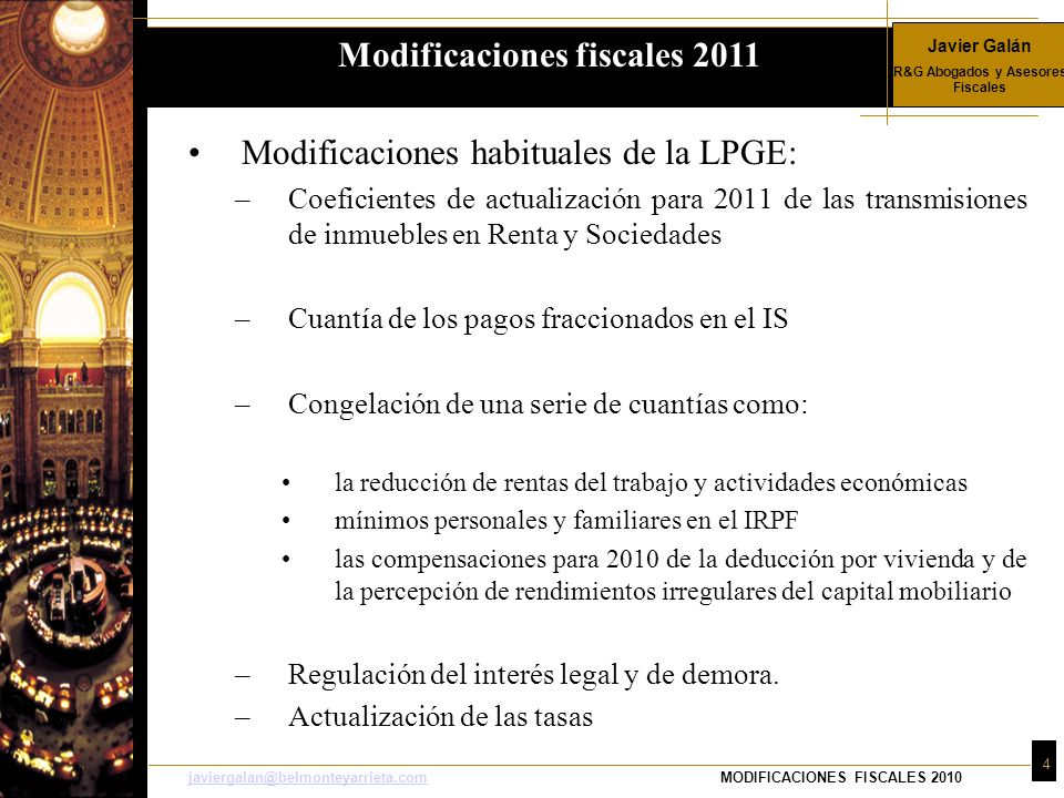 Javier Galán R&G Abogados y Asesores Fiscales 4 javiergalan@belmonteyarrieta.comjaviergalan@belmonteyarrieta.comMODIFICACIONES FISCALES 2010 Modificac