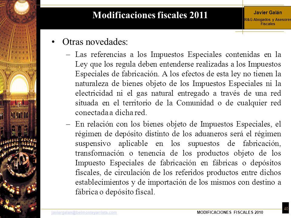 Javier Galán R&G Abogados y Asesores Fiscales 40 javiergalan@belmonteyarrieta.comjaviergalan@belmonteyarrieta.comMODIFICACIONES FISCALES 2010 Otras no