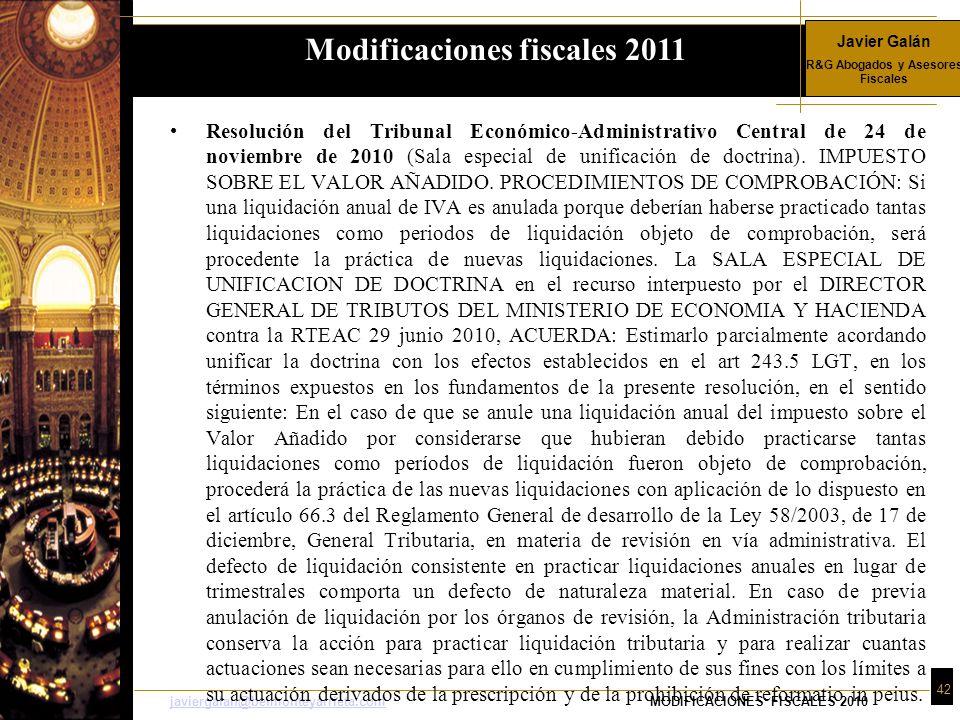 Javier Galán R&G Abogados y Asesores Fiscales 42 javiergalan@belmonteyarrieta.comjaviergalan@belmonteyarrieta.comMODIFICACIONES FISCALES 2010 Resolución del Tribunal Económico-Administrativo Central de 24 de noviembre de 2010 (Sala especial de unificación de doctrina).