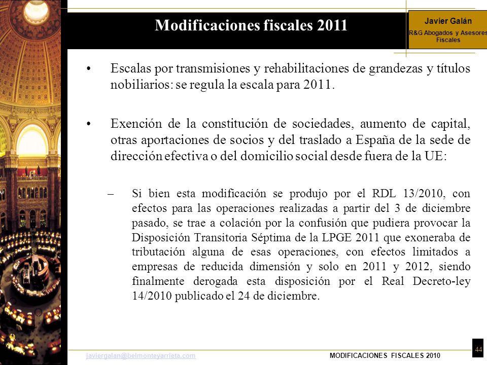 Javier Galán R&G Abogados y Asesores Fiscales 44 javiergalan@belmonteyarrieta.comjaviergalan@belmonteyarrieta.comMODIFICACIONES FISCALES 2010 Escalas