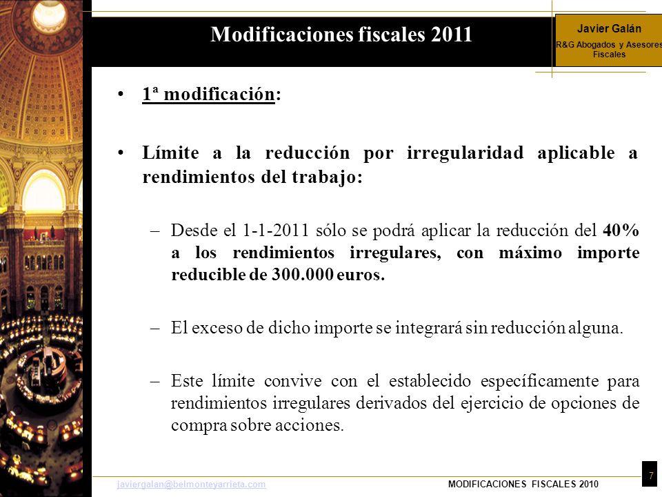 Javier Galán R&G Abogados y Asesores Fiscales 18 javiergalan@belmonteyarrieta.comjaviergalan@belmonteyarrieta.comMODIFICACIONES FISCALES 2010 Régimen transitorio de la deducción: –Continuarán deduciéndose en 2011 y siguientes al 15%, sobre una base máxima de 9.015 euros, cualquiera que sea su base imponible, los contribuyentes que hayan adquirido su vivienda habitual antes de 1 de enero de 2011 o que hubieran satisfecho, antes de dicha fecha, cantidades para la construcción de la misma.
