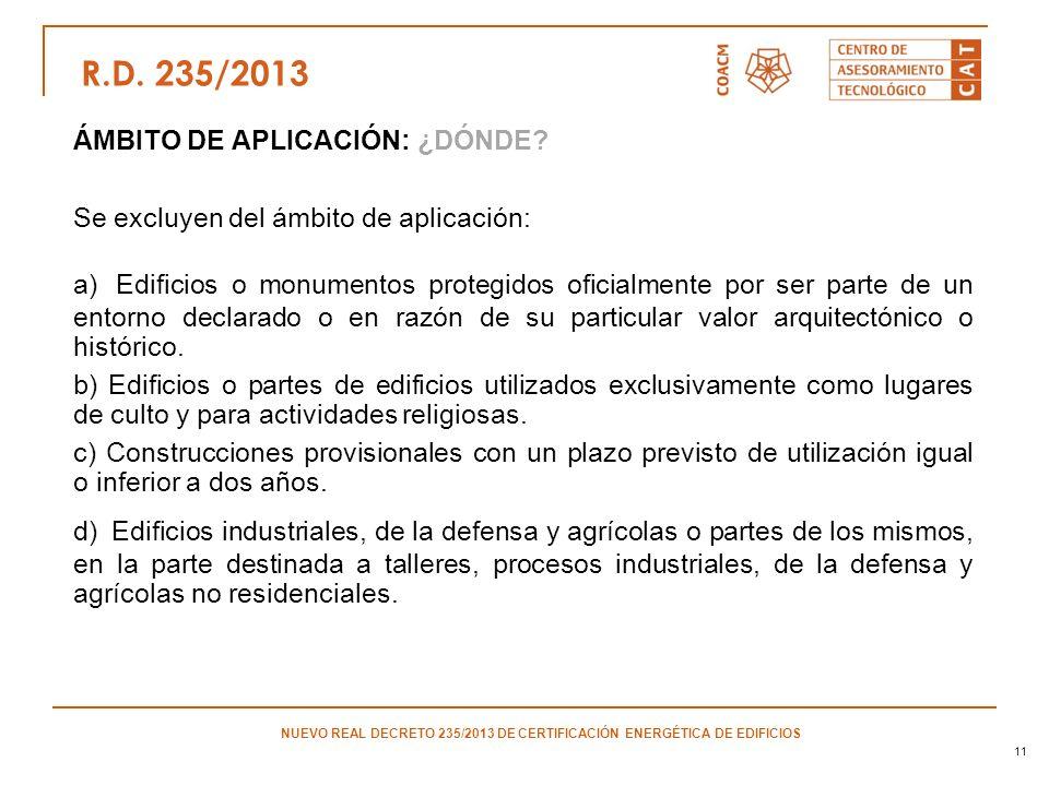 11 ÁMBITO DE APLICACIÓN: ¿DÓNDE? Se excluyen del ámbito de aplicación: a) Edificios o monumentos protegidos oficialmente por ser parte de un entorno d