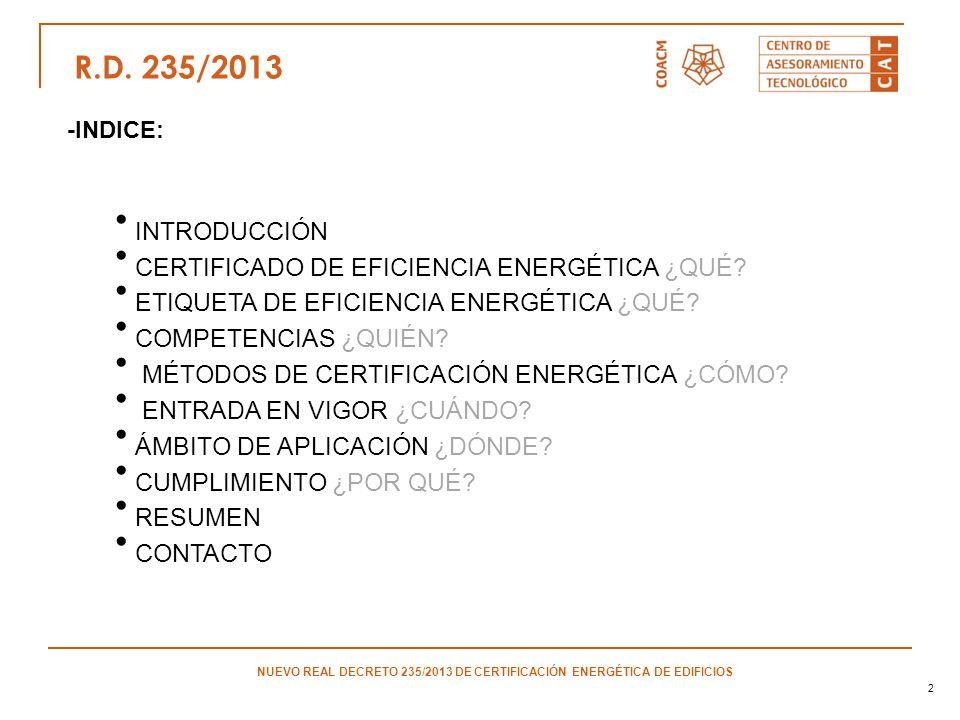 2 NUEVO REAL DECRETO 235/2013 DE CERTIFICACIÓN ENERGÉTICA DE EDIFICIOS -INDICE: INTRODUCCIÓN CERTIFICADO DE EFICIENCIA ENERGÉTICA ¿QUÉ? ETIQUETA DE EF