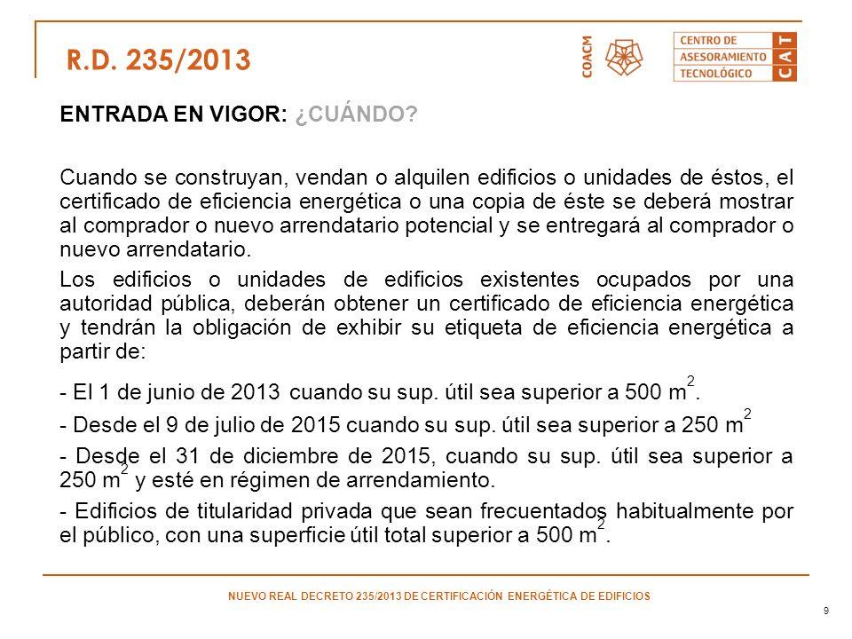 9 ENTRADA EN VIGOR: ¿CUÁNDO? Cuando se construyan, vendan o alquilen edificios o unidades de éstos, el certificado de eficiencia energética o una copi