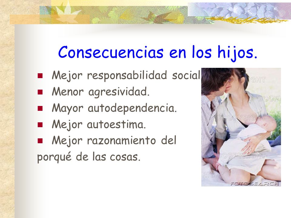Consecuencias en los hijos.Mejor responsabilidad social.