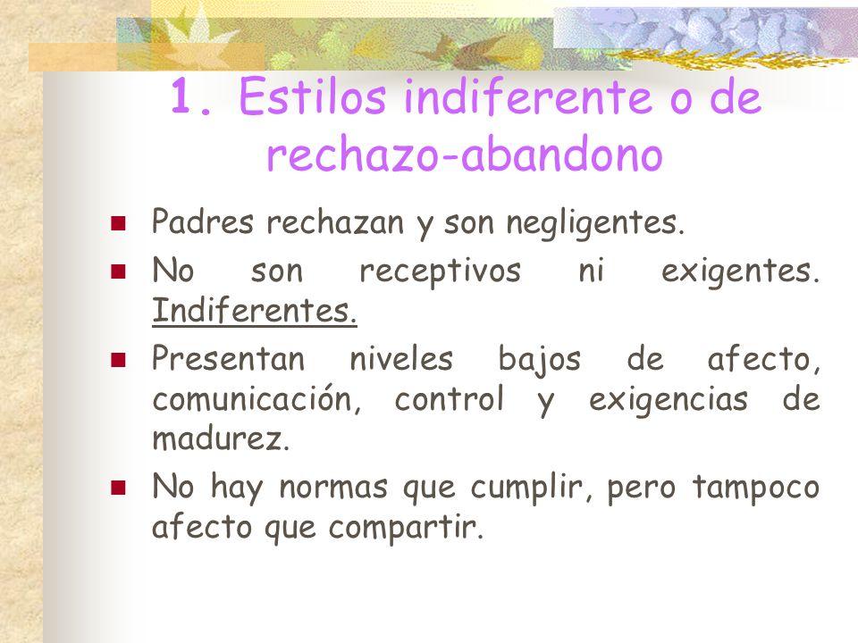 1.Estilos indiferente o de rechazo-abandono Padres rechazan y son negligentes.