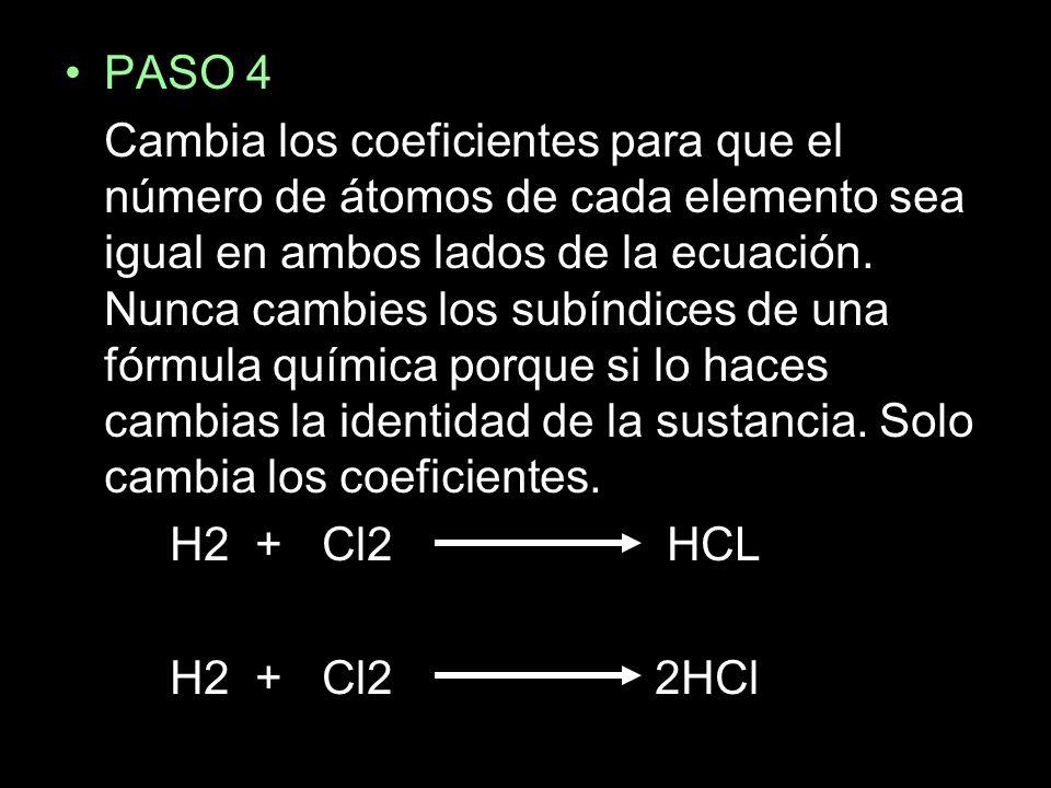 PASO 4 Cambia los coeficientes para que el número de átomos de cada elemento sea igual en ambos lados de la ecuación.