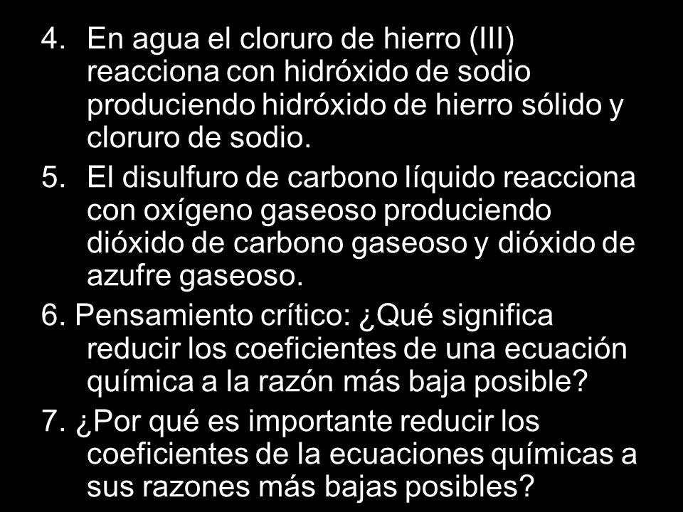 4. En agua el cloruro de hierro (III) reacciona con hidróxido de sodio produciendo hidróxido de hierro sólido y cloruro de sodio. 5. El disulfuro de c