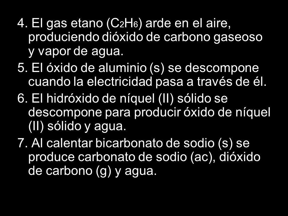 4.El gas etano (C 2 H 6 ) arde en el aire, produciendo dióxido de carbono gaseoso y vapor de agua.