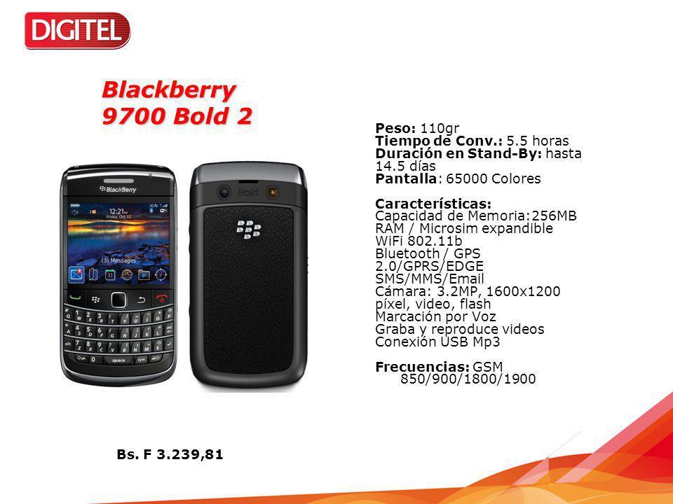 Blackberry 9700 Bold 2 Peso: 110gr Tiempo de Conv.: 5.5 horas Duración en Stand-By: hasta 14.5 días Pantalla: 65000 Colores Características: Capacidad