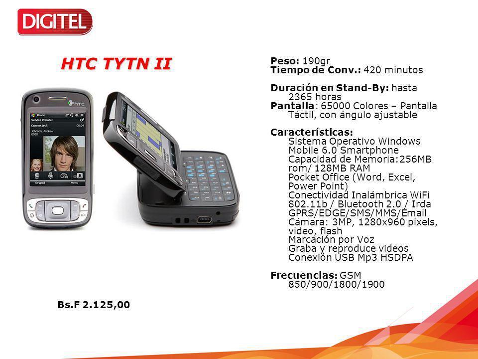 HTC TYTN II Peso: 190gr Tiempo de Conv.: 420 minutos Duración en Stand-By: hasta 2365 horas Pantalla: 65000 Colores – Pantalla Táctil, con ángulo ajus