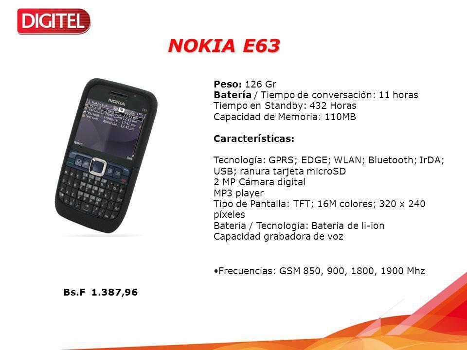 NOKIA E63 Peso: 126 Gr Batería / Tiempo de conversación: 11 horas Tiempo en Standby: 432 Horas Capacidad de Memoria: 110MB Características: Tecnología