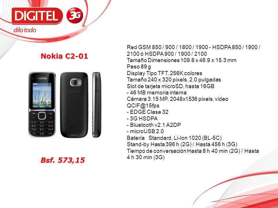 Nokia C2-01 Red GSM 850 / 900 / 1800 / 1900 - HSDPA 850 / 1900 / 2100 ó HSDPA 900 / 1900 / 2100 Tamaño Dimensiones 109.8 x 46.9 x 15.3 mm Peso 89 g Display Tipo TFT, 256K colores Tamaño 240 x 320 pixels, 2.0 pulgadas Slot de tarjeta microSD, hasta 16GB - 46 MB memoria interna Cámara 3.15 MP, 2048x1536 pixels, video QCIF@15fps - EDGE Clase 32 - 3G HSDPA - Bluetooth v2.1 A2DP - microUSB 2.0 Batería Standard, Li-Ion 1020 (BL-5C) Stand-by Hasta 396 h (2G) / Hasta 456 h (3G) Tiempo de conversación Hasta 8 h 40 min (2G) / Hasta 4 h 30 min (3G) Bsf.