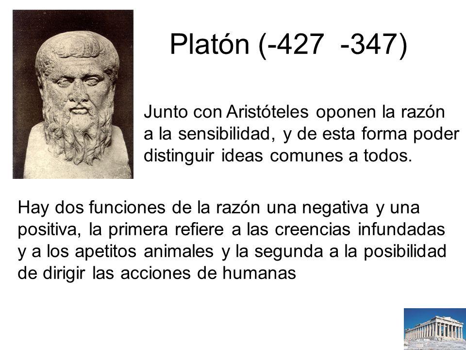 Platón (-427 -347) Junto con Aristóteles oponen la razón a la sensibilidad, y de esta forma poder distinguir ideas comunes a todos.