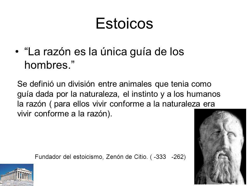 Estoicos La razón es la única guía de los hombres.