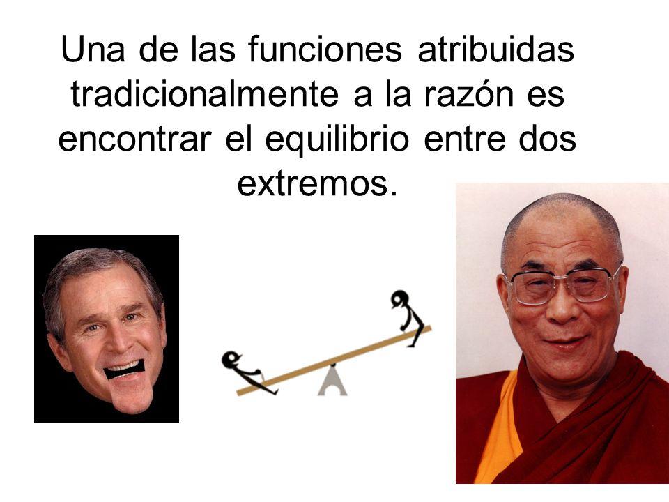 Una de las funciones atribuidas tradicionalmente a la razón es encontrar el equilibrio entre dos extremos.