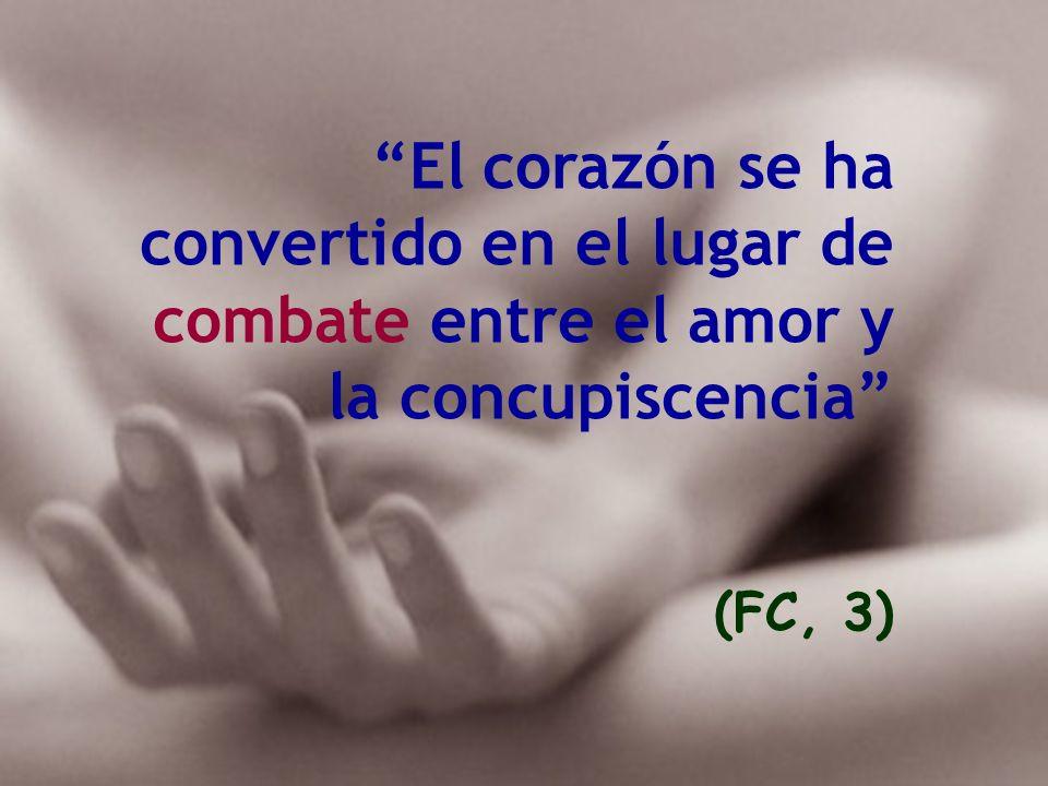 El corazón se ha convertido en el lugar de combate entre el amor y la concupiscencia (FC, 3)