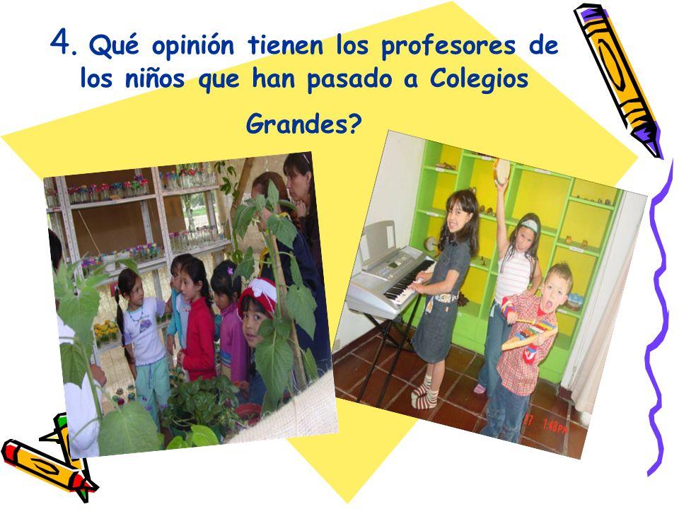 4. Qué opinión tienen los profesores de los niños que han pasado a Colegios Grandes?