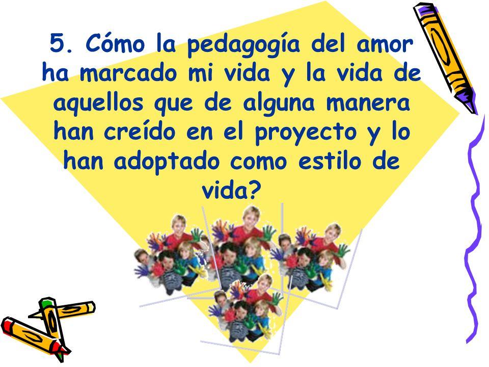 5. Cómo la pedagogía del amor ha marcado mi vida y la vida de aquellos que de alguna manera han creído en el proyecto y lo han adoptado como estilo de