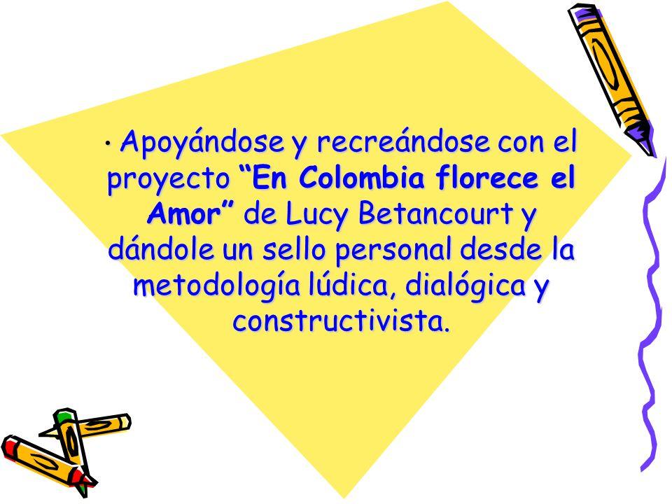 Apoyándose y recreándose con el proyecto En Colombia florece el Amor de Lucy Betancourt y dándole un sello personal desde la metodología lúdica, dialó