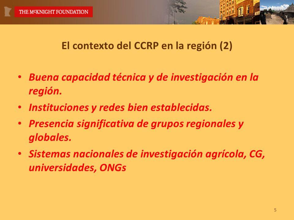 5 El contexto del CCRP en la región (2) Buena capacidad técnica y de investigación en la región.