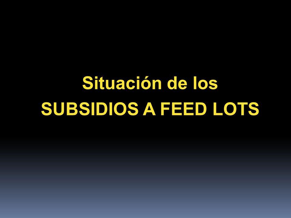 Situación de los SUBSIDIOS A FEED LOTS