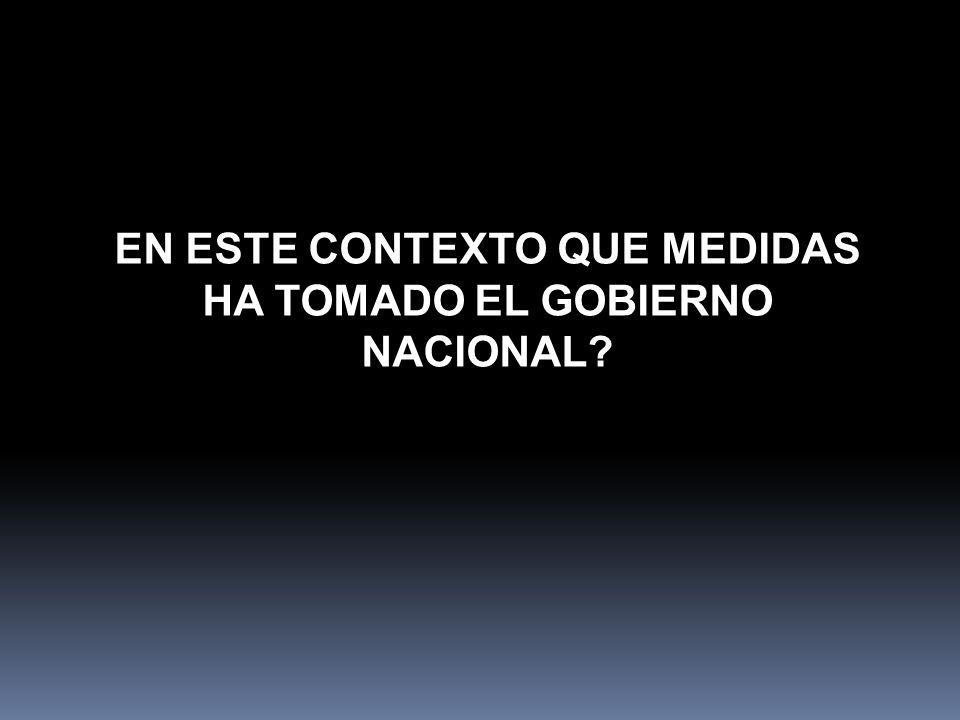 EN ESTE CONTEXTO QUE MEDIDAS HA TOMADO EL GOBIERNO NACIONAL