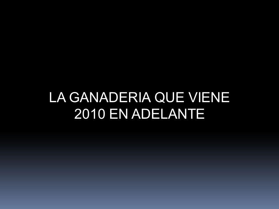LA GANADERIA QUE VIENE 2010 EN ADELANTE
