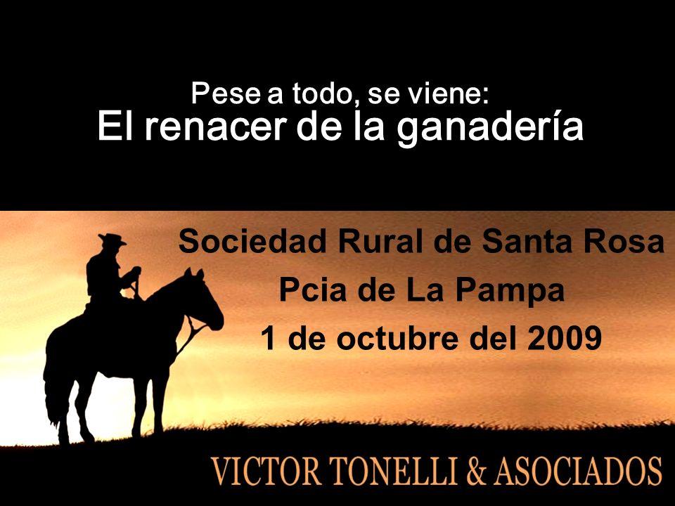 Pese a todo, se viene: El renacer de la ganadería Sociedad Rural de Santa Rosa Pcia de La Pampa 1 de octubre del 2009