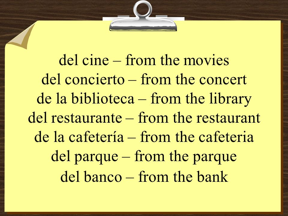 del cine – from the movies del concierto – from the concert de la biblioteca – from the library del restaurante – from the restaurant de la cafetería
