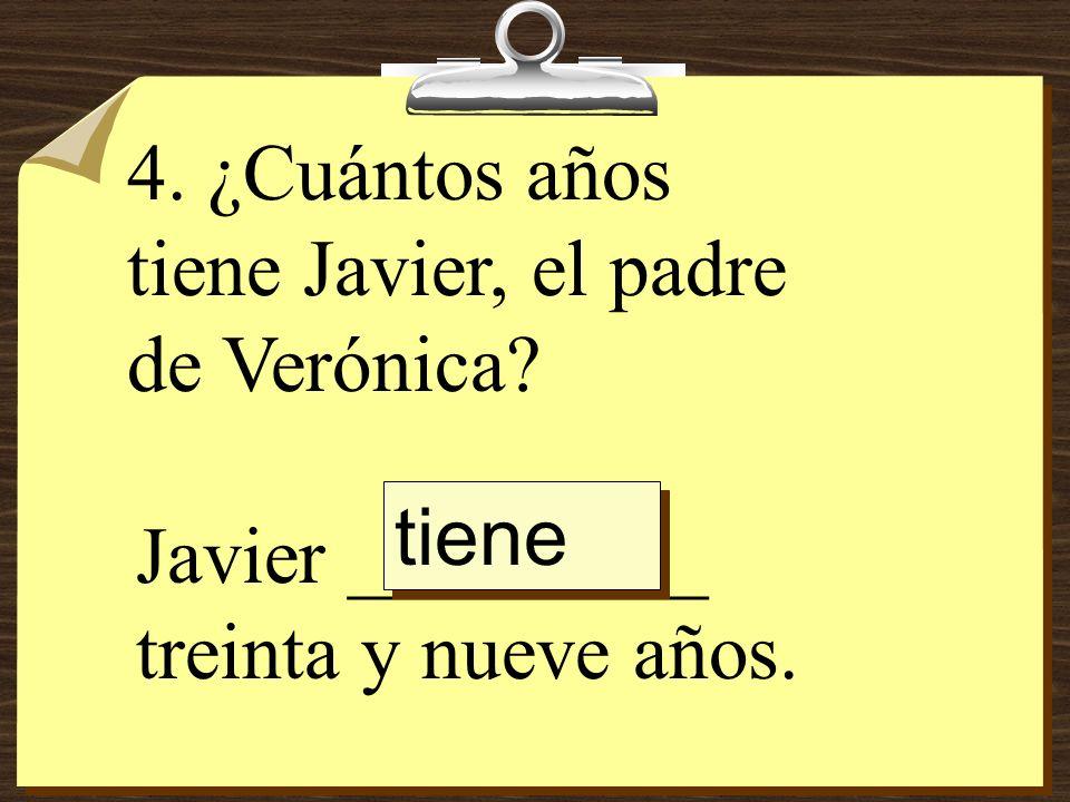 5. ¿Cuántos años tiene la abuela de Verónica? Su abuela _________ sesenta y ocho años. tiene