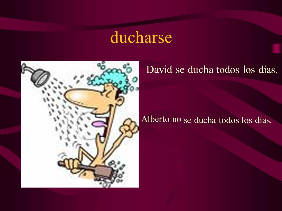 ducharse David se ducha todos los días. Alberto no se ducha todos los días.