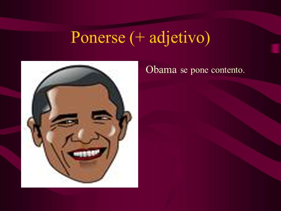 Ponerse (+ adjetivo) Obama se pone contento.