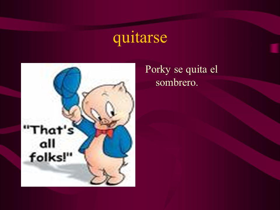 quitarse Porky se quita el sombrero.