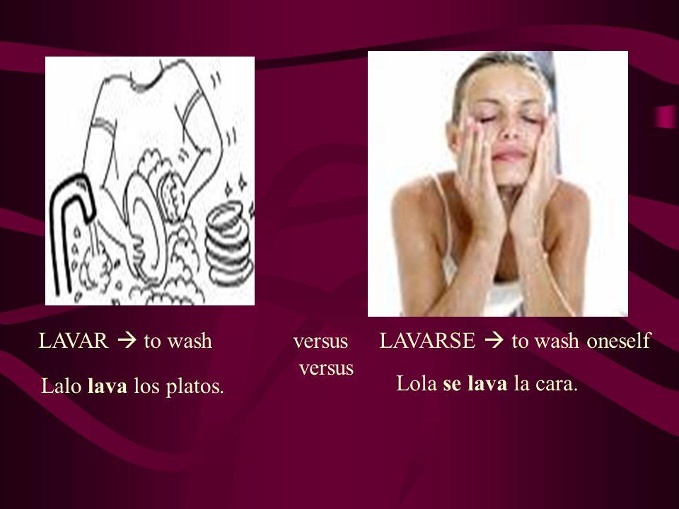 LAVAR to wash versus LAVARSE to wash oneself versus Lalo lava los platos. Lola se lava la cara.