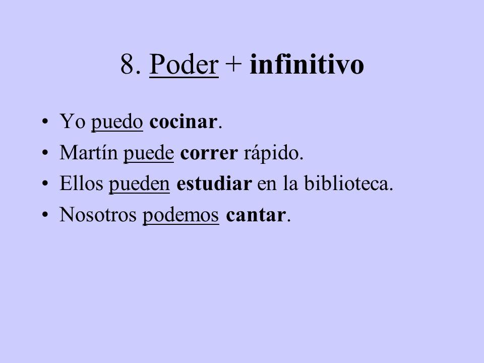 8. Poder + infinitivo Yo puedo cocinar. Martín puede correr rápido. Ellos pueden estudiar en la biblioteca. Nosotros podemos cantar.