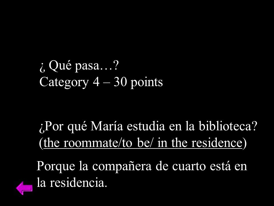 ¿ Qué pasa….Category 4 – 30 points ¿Por qué María estudia en la biblioteca.