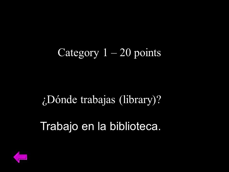 Category 1 – 20 points Trabajo en la biblioteca. ¿Dónde trabajas (library)?