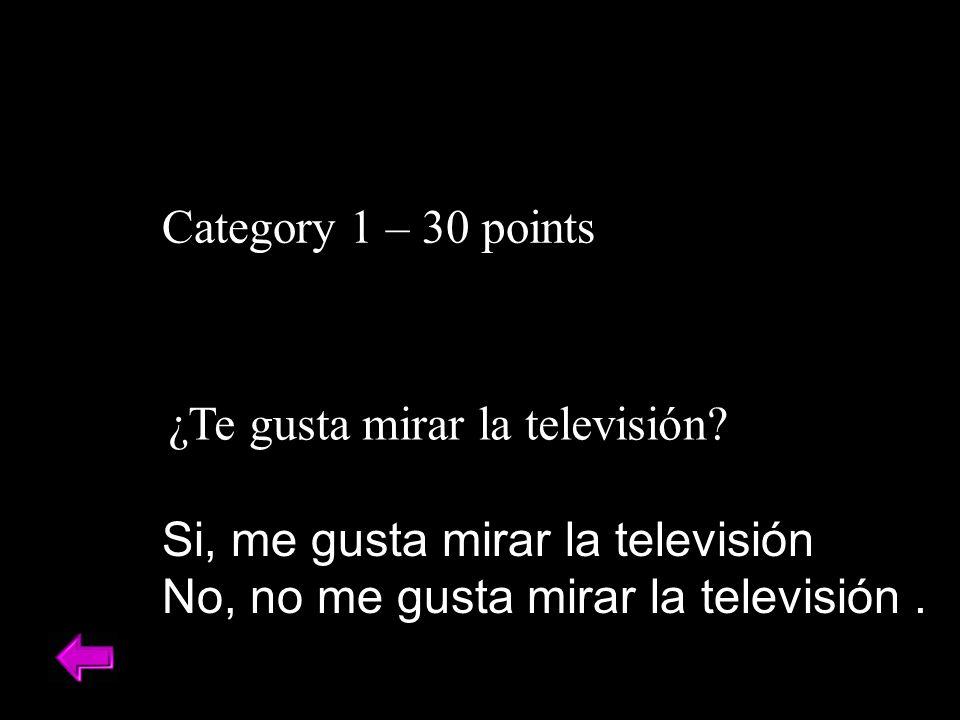 Category 1 – 40 points La clase de español es a las... ¿A Qué hora es la clase de español?