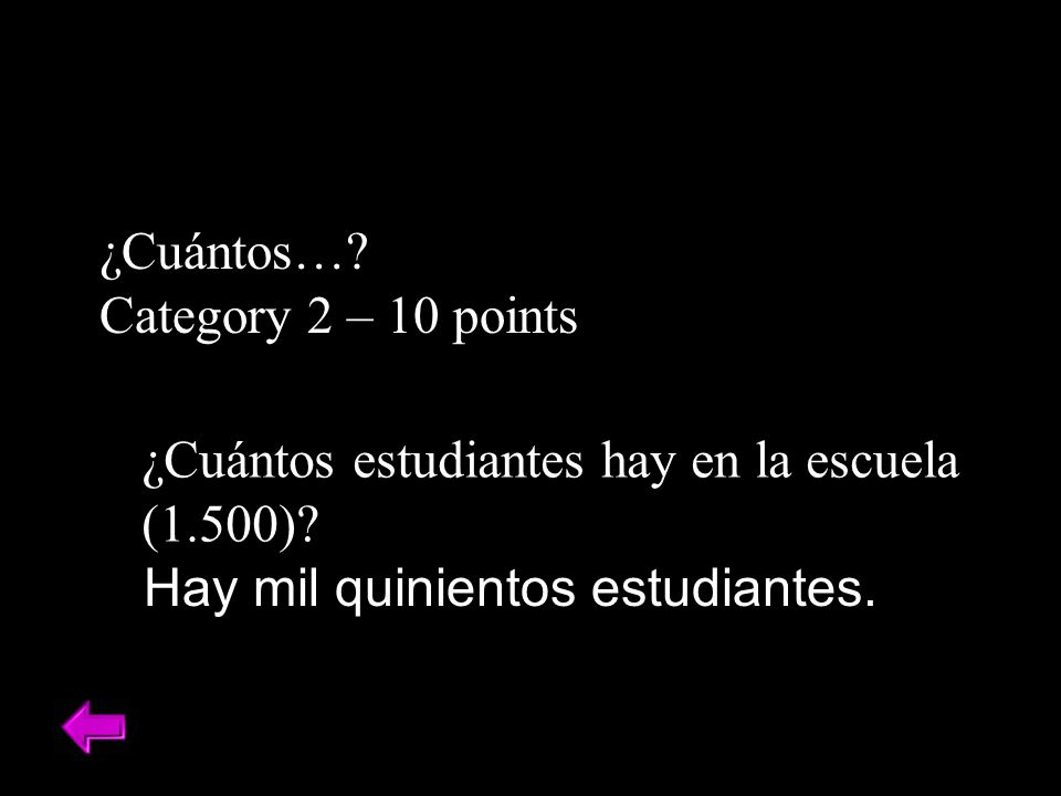 ¿Cuántos….Category 2 – 10 points Hay mil quinientos estudiantes.