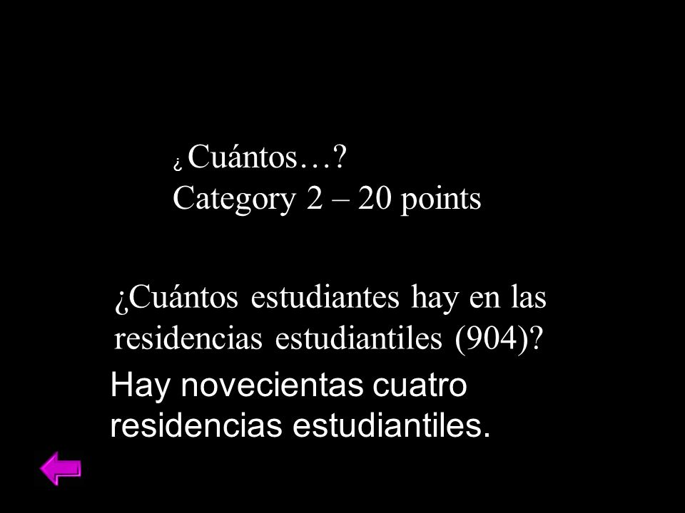 ¿ Cuántos….Category 2 – 20 points Hay novecientas cuatro residencias estudiantiles.