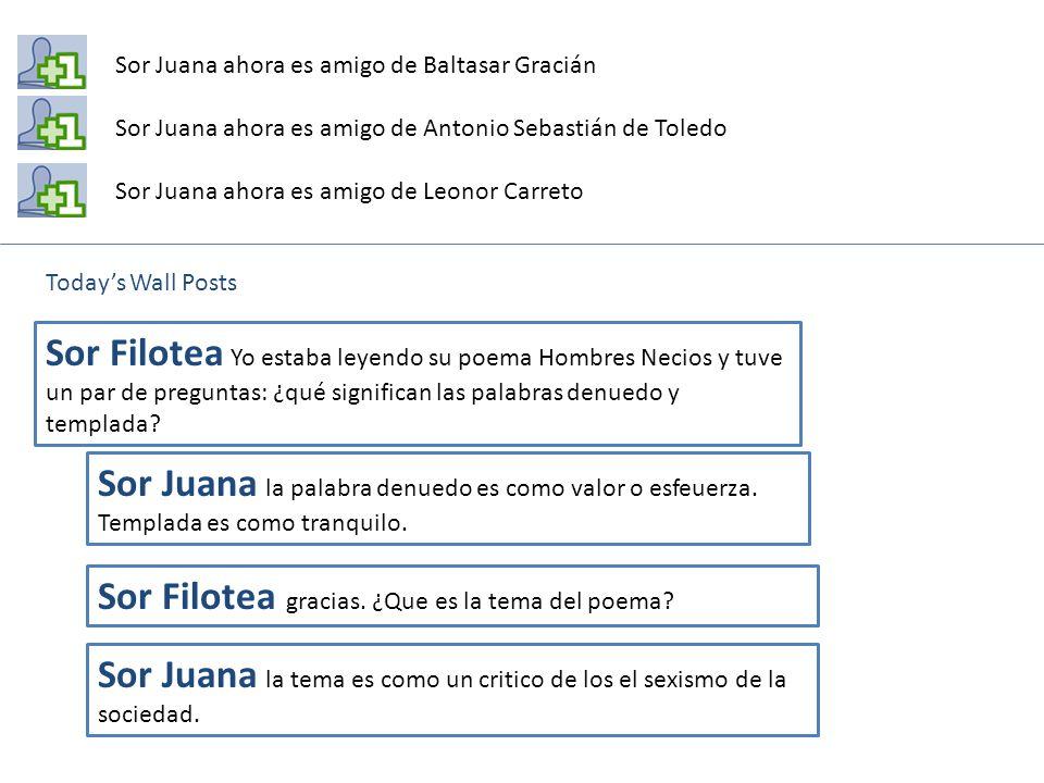Sor Juana ahora es amigo de Baltasar Gracián Sor Juana ahora es amigo de Antonio Sebastián de Toledo Sor Juana ahora es amigo de Leonor Carreto Sor Fi