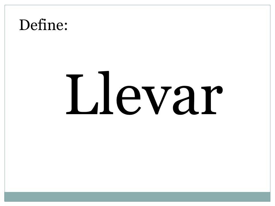 Define: Llevar